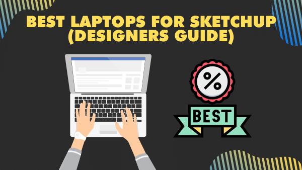 10 Best Laptops for Sketchup (Designers Guide) | 2021