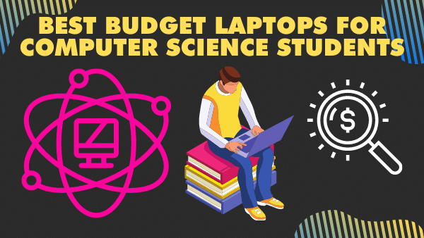 7 Best Budget Laptops for Computer Science Students | 2021