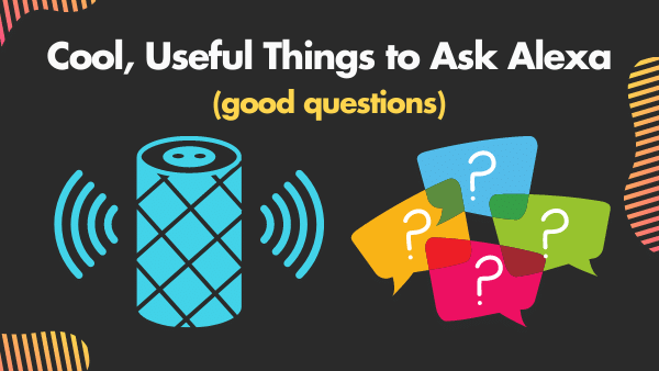 12 Cool, Useful Things to Ask Alexa (good questions) _ 2021