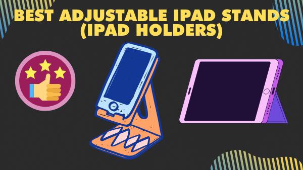7 Best Adjustable iPad Stands for 2021 [iPad holders]
