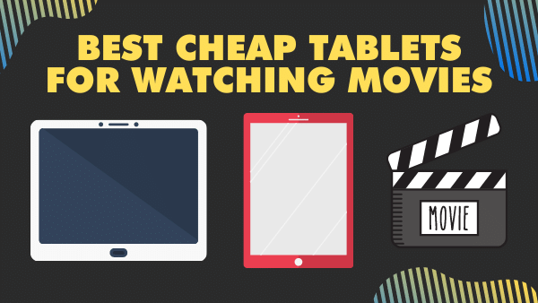 7 Best Cheap Tablets for Watching Movies _ 2021