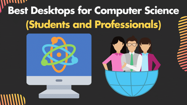 7 Best Desktops for Computer Science in 2021 (Students and Professionals)