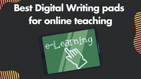 7 Best Digital Writing Pads for Online Teaching & Whiteboards | 2021