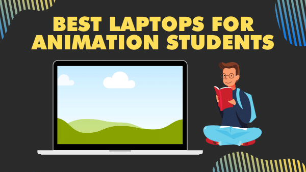 7 Best Laptops for Animation Students in 2021