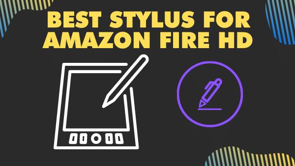 7 Best Stylus for Amazon Fire HD 8 & 10 _ 2021