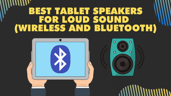 7 Best Tablet Speakers for loud sound (Wireless and Bluetooth) _ 2021