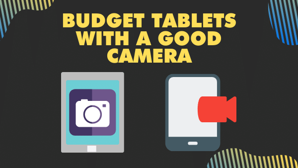 7 Budget Tablets with a Good Camera _ 2021