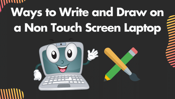 7 Ways to Write and Draw on a Non Touch Screen Laptop _ 2021