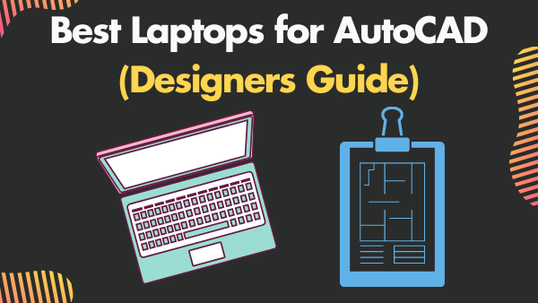 9 Best Laptops for AutoCAD (Designers Guide) 2021