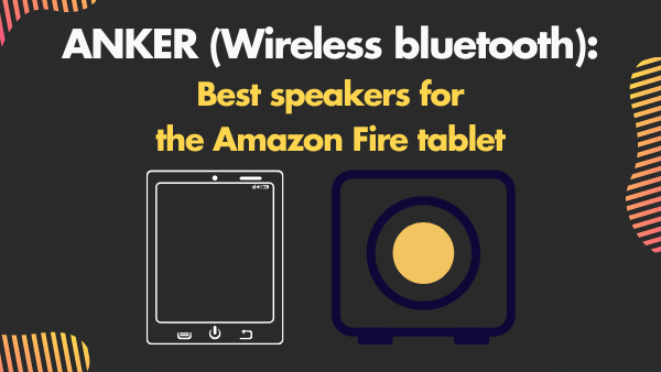 ANKER_ Best speakers for the Amazon Fire tablet (Wireless bluetooth)