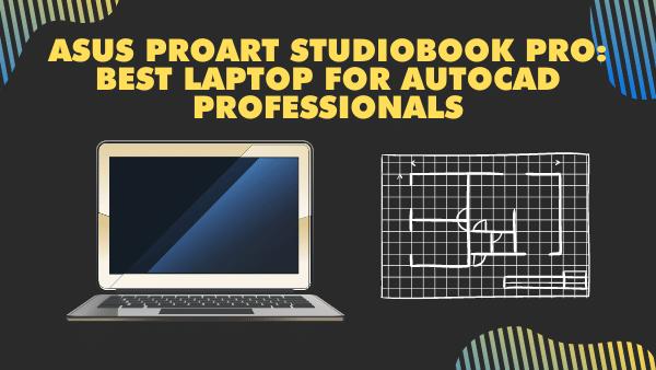 ASUS ProArt StudioBook Pro_ Best Laptop for Autocad Professionals