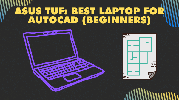 ASUS Tuf_ Best Laptop for Autocad (Beginners)
