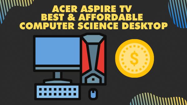 Acer Aspire TV-885-UA92 - Best, affordable computer science desktop