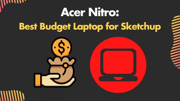 Acer Nitro 5_ Best Budget Laptop for Sketchup