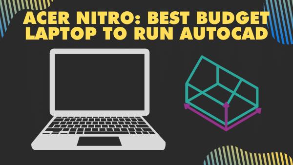 Acer Nitro 5_ Best Budget Laptop to Run Autocad