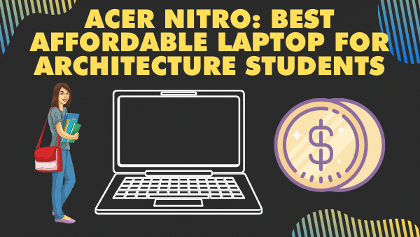 Acer Nitro 5_ Best affordable Laptop for architecture students