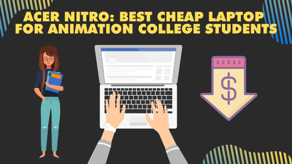 Acer Nitro 5_ Best cheap Laptop for Animation Students (college)