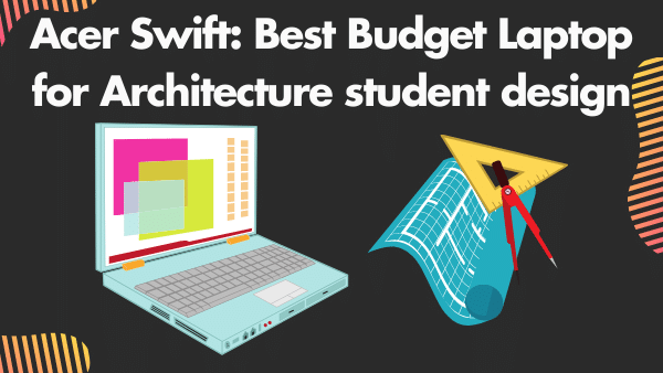 Acer Swift 3_ Best Budget Laptop for Architecture student design