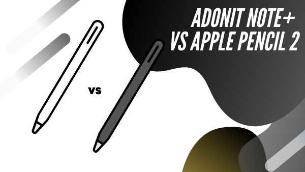 Adonit Note + vs Apple Pencil 2 comparison