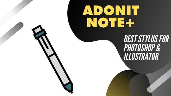 Adonit Note+_ Best Stylus for Photoshop_illustrator (Android & iPad)