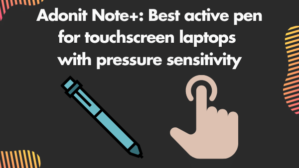 Adonit Note+_ Best active pen for touchscreen laptops with pressure sensitivity