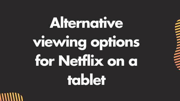 Alternative viewing options for Netflix on a tablet