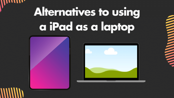 Alternatives to using a iPad as a laptop