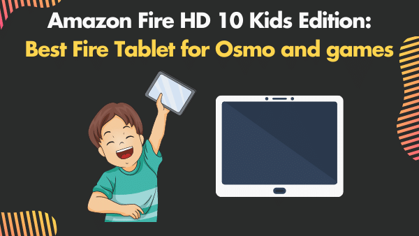 Amazon Fire HD 10 Kids Edition_ Best Fire Tablet for Osmo and games