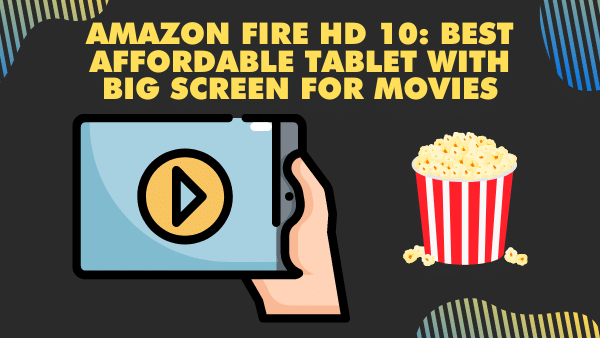 Amazon Fire HD 10_ Best Affordable Tablet with Big Screen for Movies