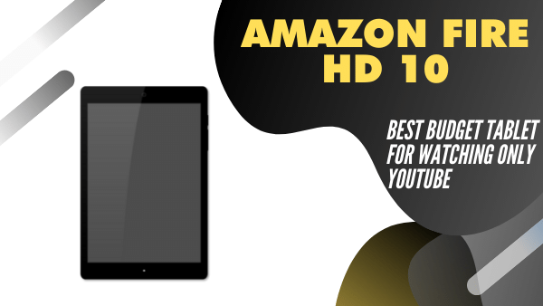 Amazon Fire HD 10_ Best Budget Tablet for watching only Youtube