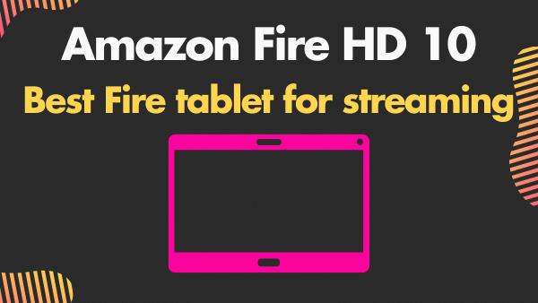 Amazon Fire HD 10_ Best Fire tablet for streaming