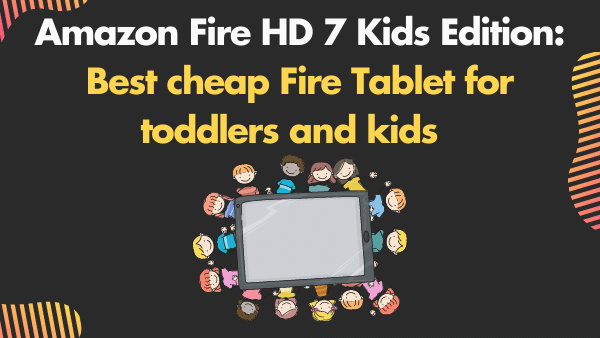 Amazon Fire HD 7 Kids Edition_ Best cheap Fire Tablet for toddlers and kids