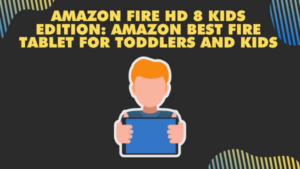 Amazon Fire HD 8 Kids Edition_ Amazon Best Fire Tablet for toddlers and kids