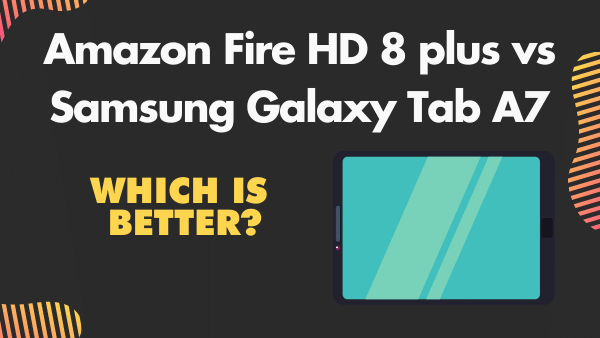 Amazon Fire HD 8 plus vs Samsung Galaxy Tab A7_ Differences compared