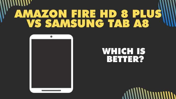 Amazon Fire HD 8 plus vs Samsung Tab A8_ Which is better_