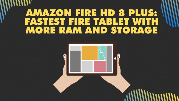 Amazon Fire HD 8 plus_ Fastest Fire Tablet with more RAM and storage