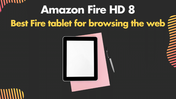 Amazon Fire HD 8_ Best Fire tablet for browsing the web