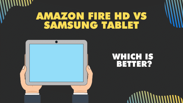 Amazon Fire HD vs Samsung Tablet models (A8, A7, & S8) _ Compared 2021