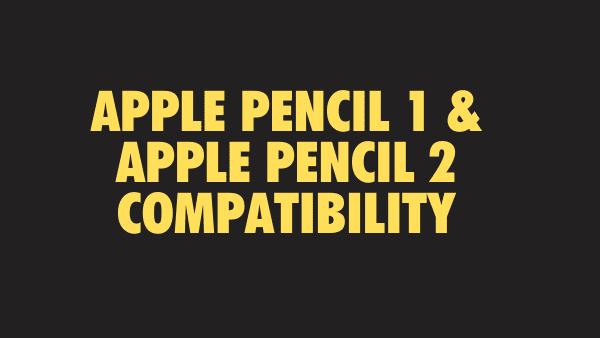 Apple Pencil 1 & Apple Pencil 2 Compatibility vs third party stylus
