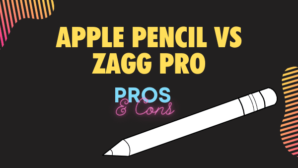 Apple Pencil vs Zagg Pro benefits, advantages, and differences compared