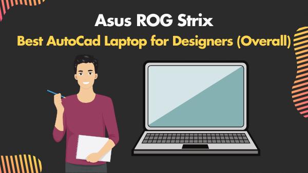 Asus ROG Strix Best AutoCad Laptop for Designers (Overall)