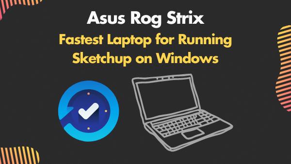 Asus Rog Strix_ Fastest Laptop for Running Sketchup on Windows