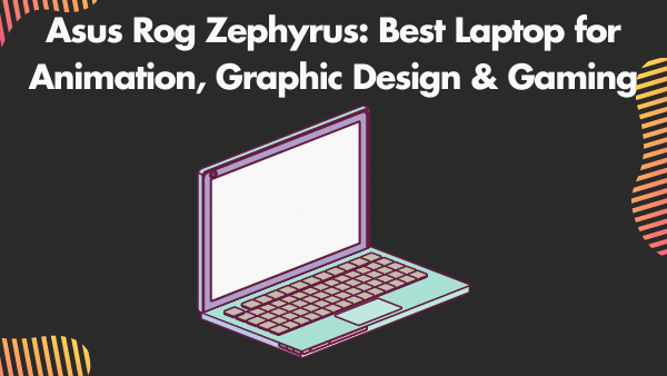 Asus Rog Zephyrus_ Best Laptop for Animation, Graphic Design & Gaming
