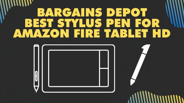 Bargains Depot_ Best Stylus Pen for Amazon Fire Tablet HD 8 & 10