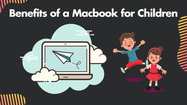 Benefits of a Macbook for Children
