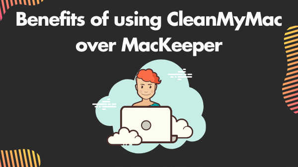Benefits of using CleanMyMac over MacKeeper