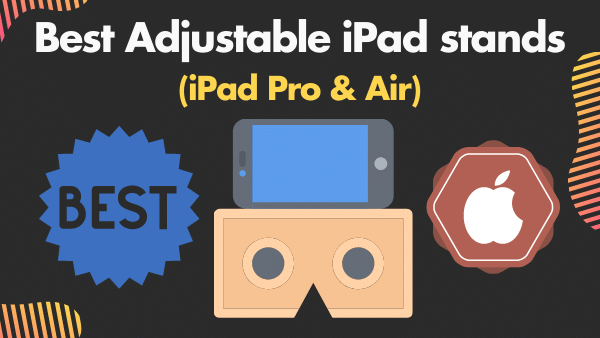 Best Adjustable iPad stands (iPad Pro and Air)
