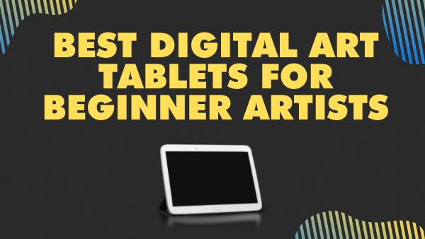 Best Digital Art Tablets for Beginner Artists
