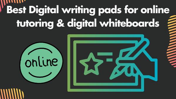 Best Digital writing pads for online tutoring & digital whiteboards