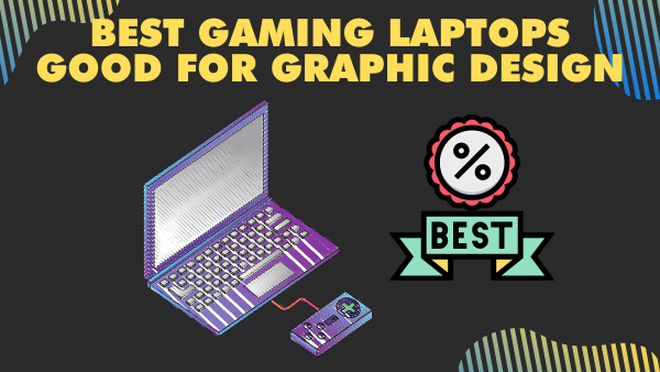 Best Gaming Laptops good for graphic design
